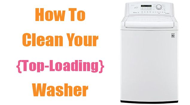 How To Clean Your Top-Loading Washing Machine | Household ...