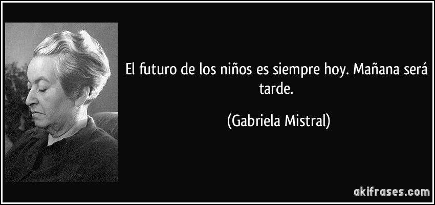 El Futuro De Los Niños Es Siempre Hoy Mañana Será Tarde
