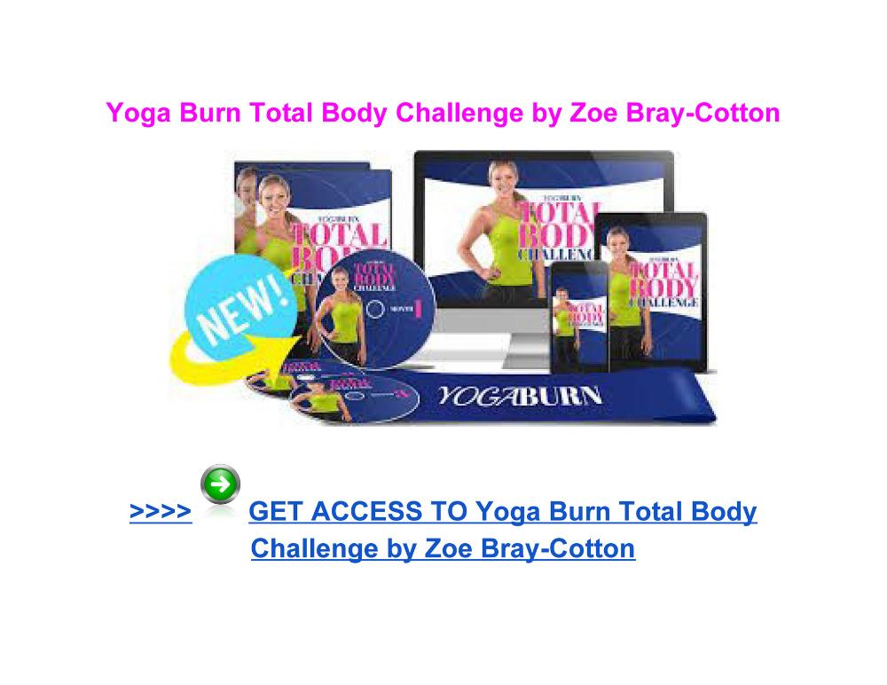 Yoga Burn Total Body Challenge Zoe Bray Cotton Body Bray Burn Challenge Cotton Page Total Yoga Zoe In 2020 Body Challenge Yoga Program Burns