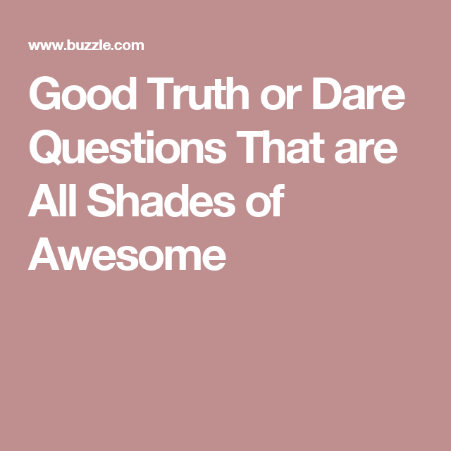 Good Truth Or Dare Questions That Are All Shades Of Awesome Cool