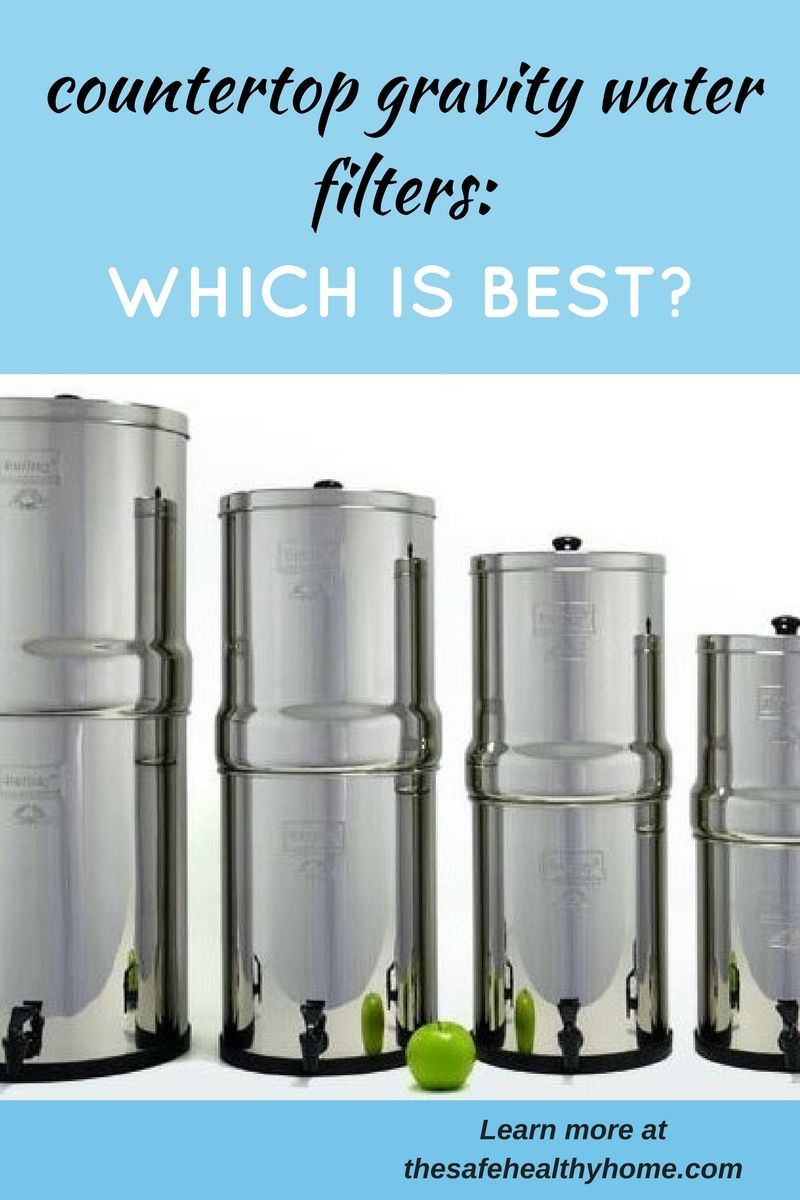 Countertop Gravity Water Filters Which Is Best Water Filter
