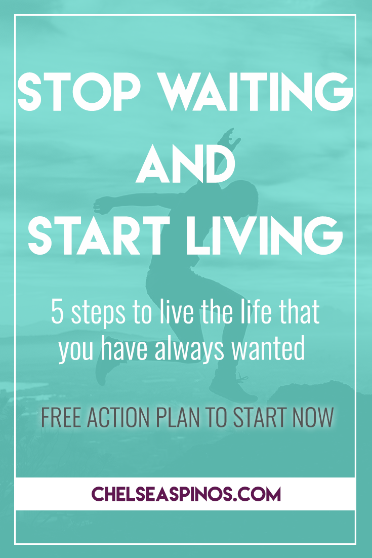 """Do you feel like you are waiting for your life to start? Waiting for the """"perfect moment"""" to pursue what you have always wanted to do?  Start living the life you have always wanted, today. Check out my 5 steps to stop waiting and start living! FREE action plan included."""