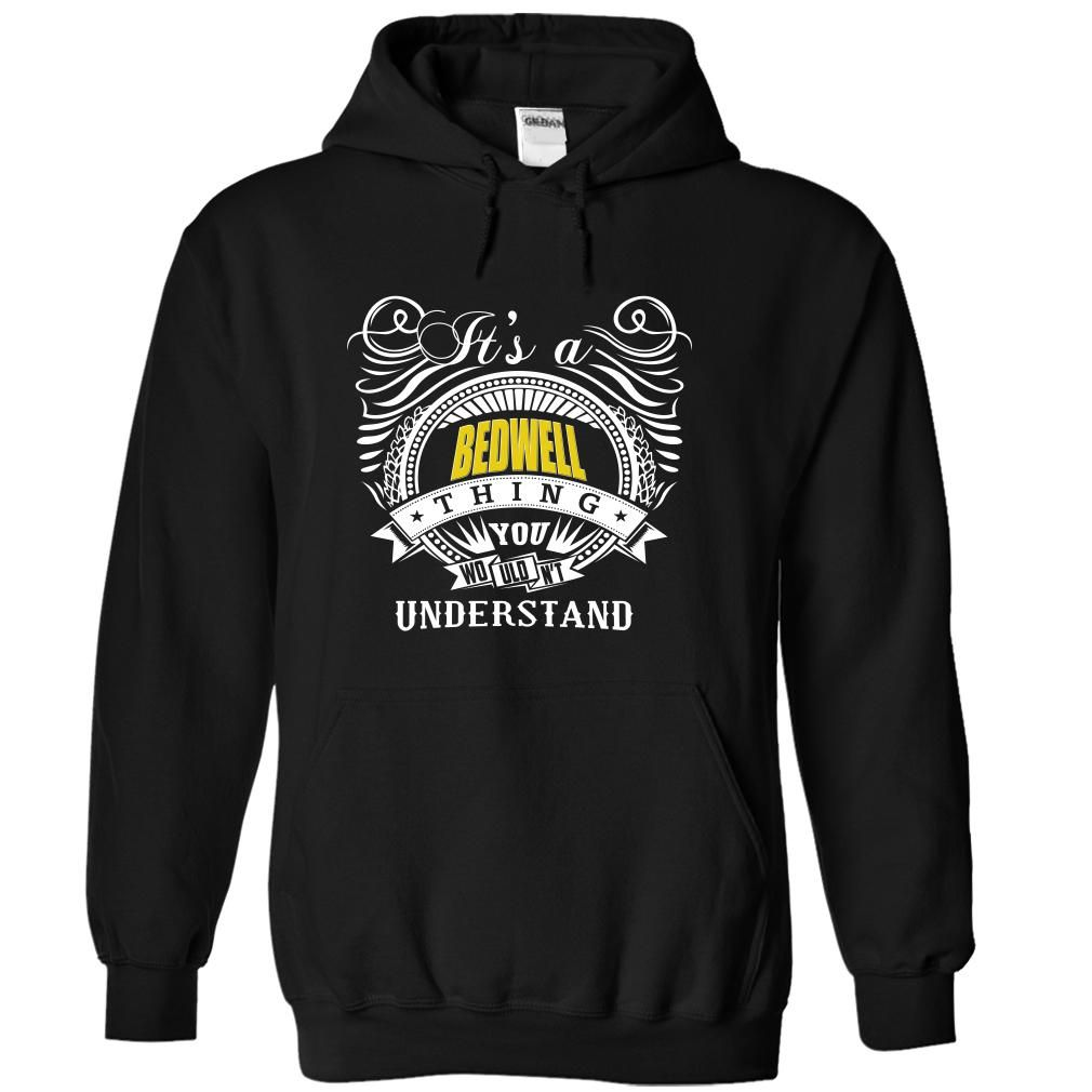 (Tshirt Cool Produce) IT S A BEDWELL THING YOU WOULDNT UNDERSTAND Coupon 5% Hoodies Tees Shirts