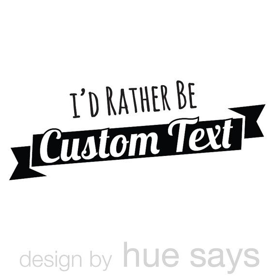 Custom window sticker mug decal custom car decal id rather be custom text
