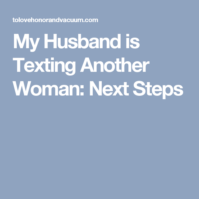 My Husband is Texting Another Woman: Next Steps | Cheating