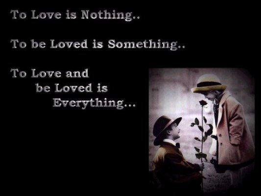 love is everything | ... To be Loved is Something... To Love and Be Loved is... Everything