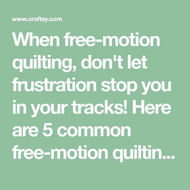 5 Fixes For Common Free-Motion Quilting Problems