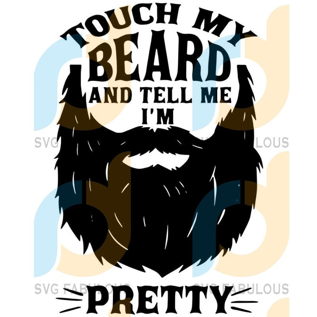 Touch My Beard And Tell Me I M Pretty Svg Files For Silhouette Files For Cricut Svg Dxf Eps Png Instant Download3 In 2020 Svg Dad To Be Shirts Cute Poster