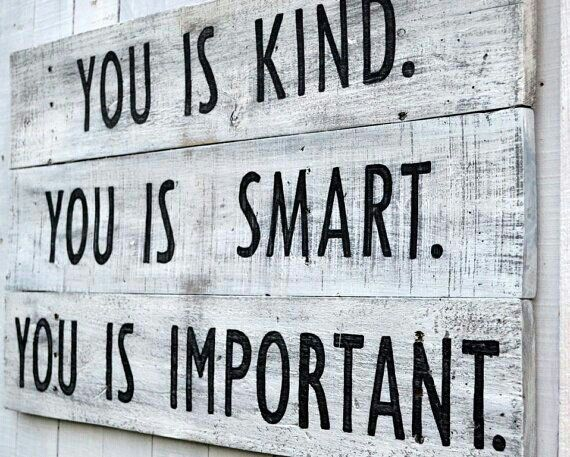 You Is Kind,you Is Smart, You Is Important!!! The Help