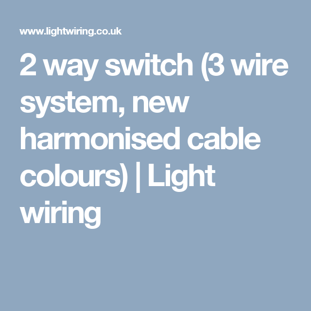 2 Way Switch  3 Wire System  New Harmonised Cable Colours