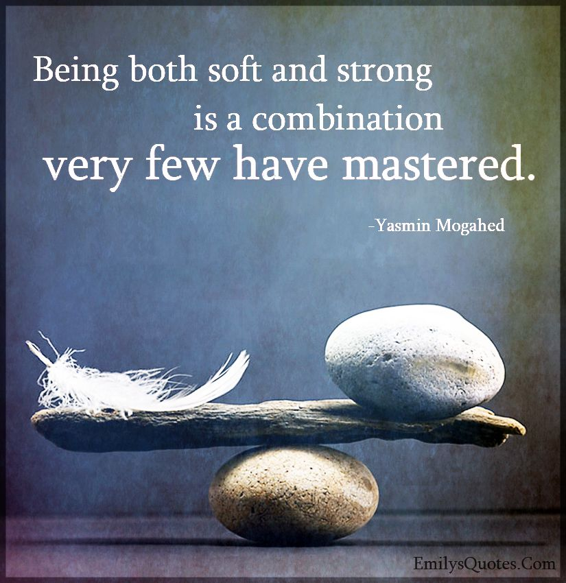 Being Both Soft And Strong Is A Combination Very Few Have Mastered