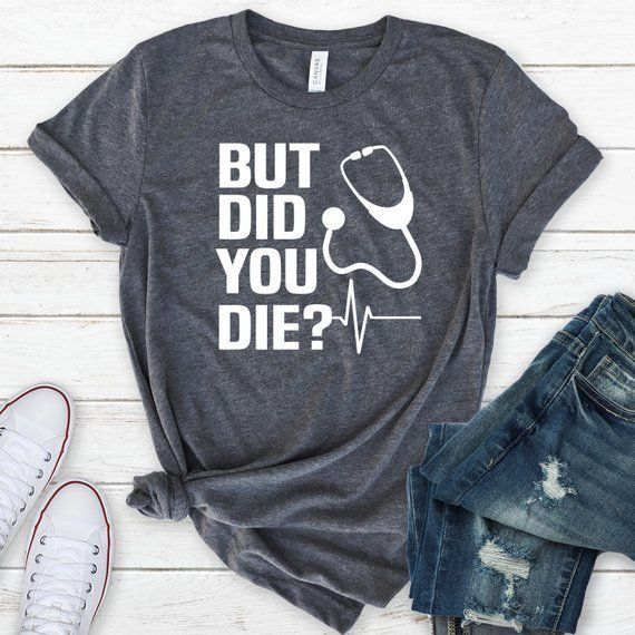RN Shirt, Funny Nurse Shirt, Nursing Student, Nursing School, Nursing Shirt, Med School Gift, But Did You Die, Paramedic Shirt, Doctor Shirt #nursingstudents Our fitted UNISEX t-shirt is everything you've dreamed of and more. It feels soft and comfortable made from ring-spun cotton. It's comfy and flattering for both men and women.  ✔️WHY CHOOSE US? • Our products are printed here in the USA.  • Premium t-shirts. Choose from Bella Canvas and Gildan t-shirt brands. • 100% customer satis #nursingstudents
