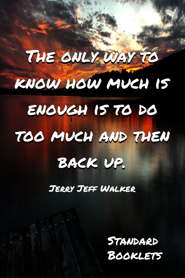 The Only Way To Know How Much Is Enough Is To Do Too Much And Then Back Up Jerry Jeff Walker Productivity Planner The Only Way Life Goals