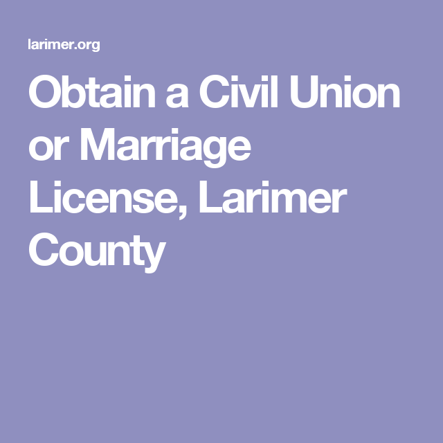 obtain a civil union or marriage license, larimer county | marriage
