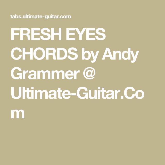 Fresh Eyes Chords By Andy Grammer Ultimate Guitar Chords