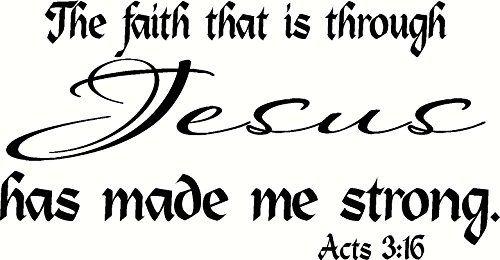 Acts 3:16 Wall Art, the Faith That Is Through Jesus Has Made Me Strong, Creation Vinyls Creation Vinyls http://www.amazon.com/dp/B00P61WNOO/ref=cm_sw_r_pi_dp_ea.Kub158D2XP