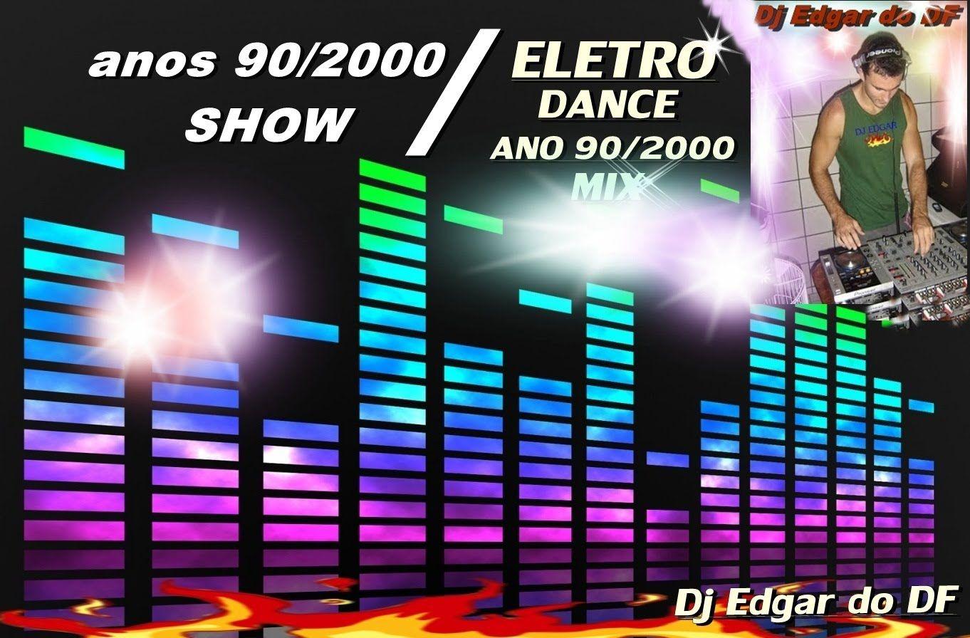 eletro dance anos 90/2000 show mix ((Dj Edgar do DF