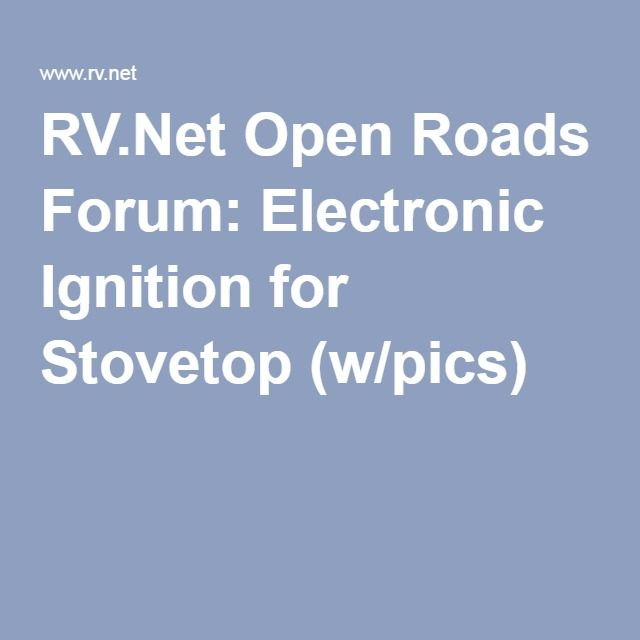 RV.Net Open Roads Forum: Electronic Ignition for Stovetop (w/pics)