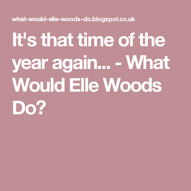 It's that time of the year again... - What Would Elle Woods Do?