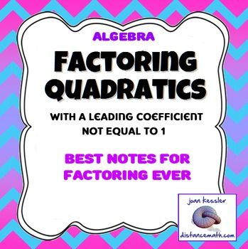 Quadratic Factoring, The BEST Handout Ever, plus practice HW.Students have so much trouble with factoring trinomials, especially those whose leading coefficient is not one. I see it all the way up through Calculus. I have seen crazy methods and videos, which act like a Band-Aid: temporarily helping, but students forget these methods since they are not built on common algebraic steps.