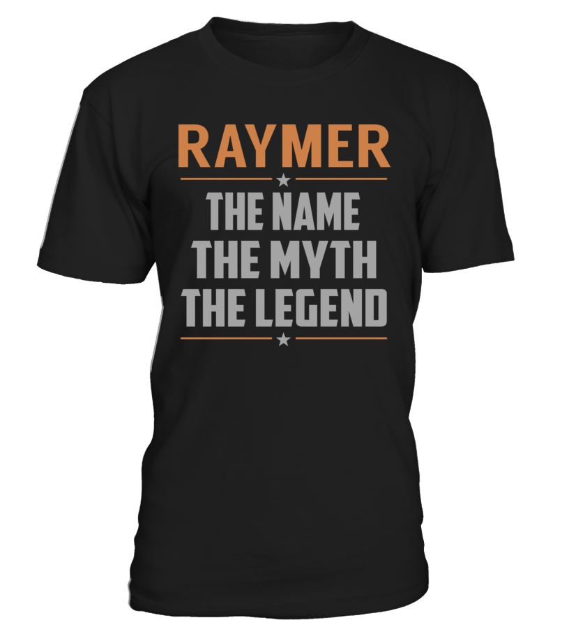 RAYMER The Name The Myth The Legend Last Name T-Shirt #Raymer