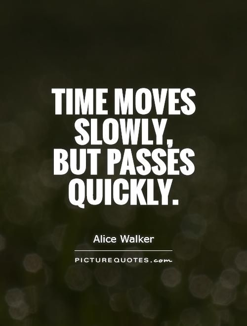 Time Moves Slowly But Passes Quickly Google Search Passing Quotes Time Passing Quotes Time Quotes