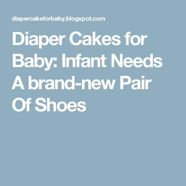 Diaper Cakes for Baby: Infant Needs A brand-new Pair Of Shoes