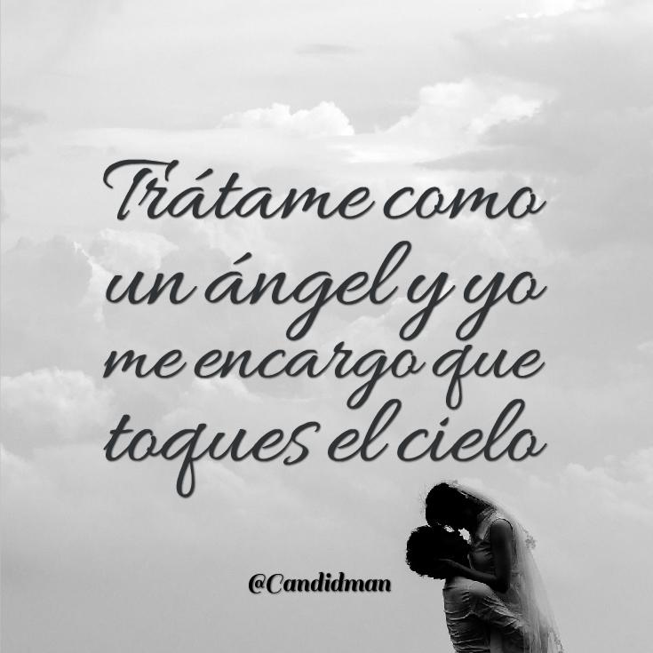 Trátame Como Un ángel Y Yo Me Encargo Que Toques El Cielo Frases Bonitas Refranes De Amor Frases Love