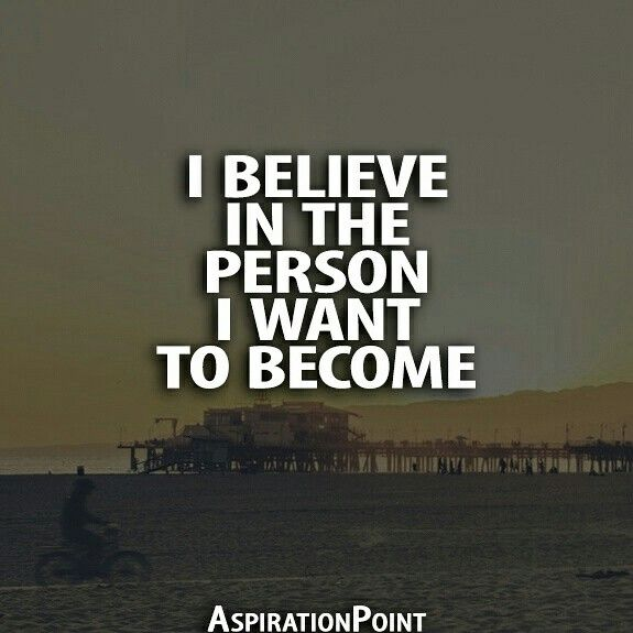 I Believe In The Person I Want To Become Aspirationpoint