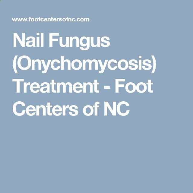 Nail Fungus (Onychomycosis) Treatment - Foot Centers of NC