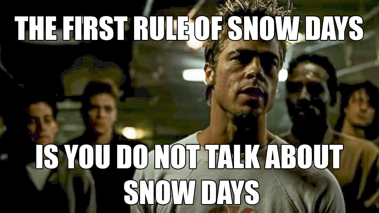 The First Rule Of Snow Days Funny Memes Snow Day Day