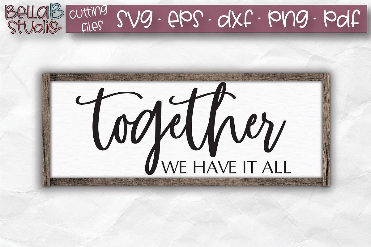 Download Together We Have It All SVG File, Home Sign SVG | Home ...