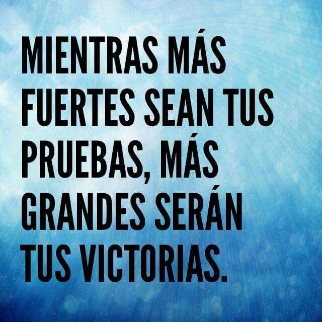 Mientras más fuertes sean tus pruebas, más grandes serán tus victorias.