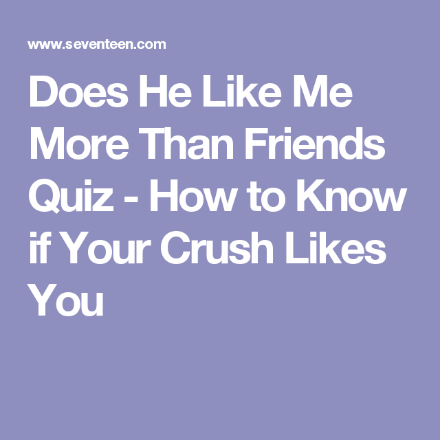 Quiz: Does Your Crush Like You as More Than a Friend? | Quizes