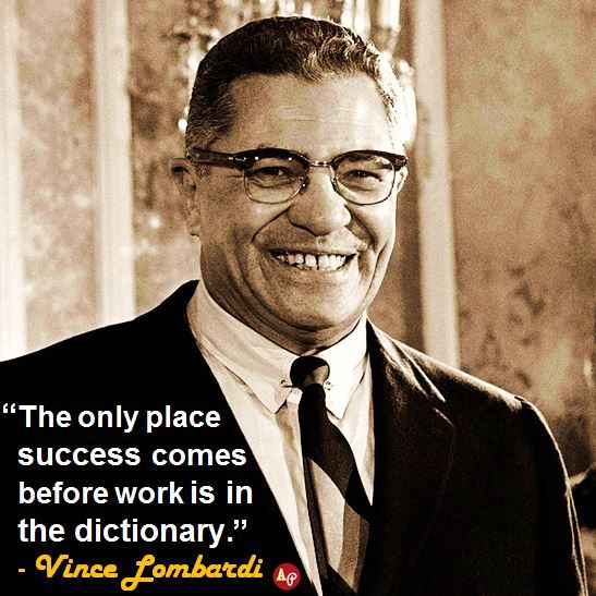 """Lombardi Quotes: """"The Only Place Success Comes Before Work Is In The"""