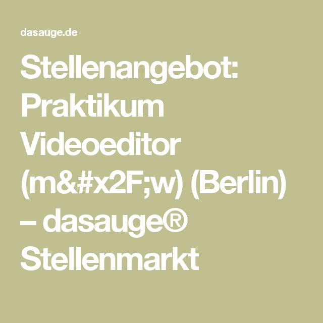 Stellenangebot Praktikum Videoeditor M X2f W Berlin Dasauge Stellenmarkt Stellenangebot Videos Angebote