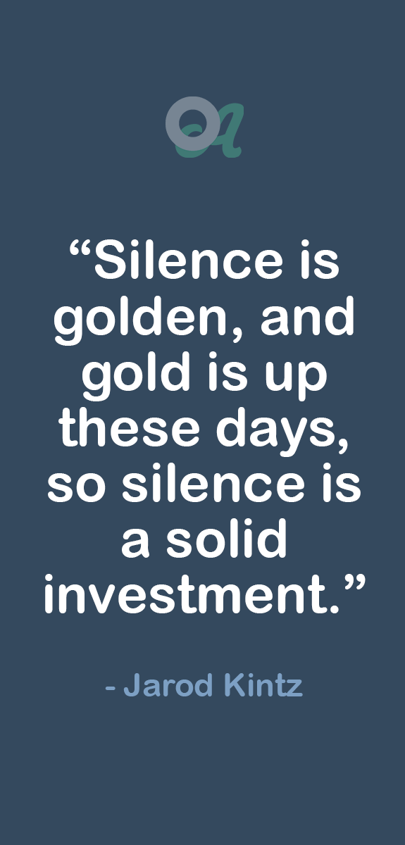 Silence Is Golden And Gold Is Up These Days So Silence Is A Solid Investment Jarod Kintz Investment Quotes Silence Is Golden Quotes Silence Is Golden