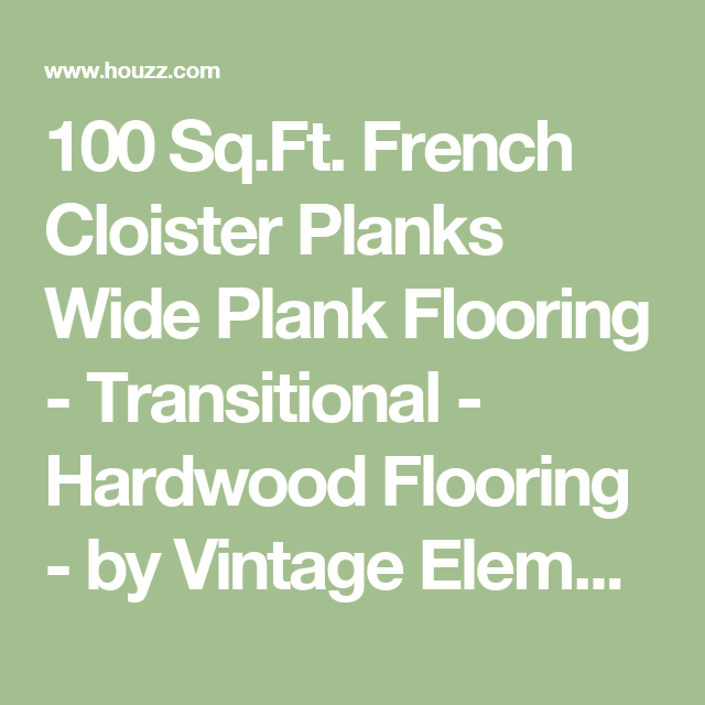 100 Sq.Ft. French Cloister Planks Wide Plank Flooring - Transitional - Hardwood Flooring - by Vintage Elements LLC