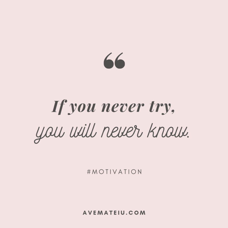 If you never try, you will neverknow. Quote 291 | Ave Mateiu