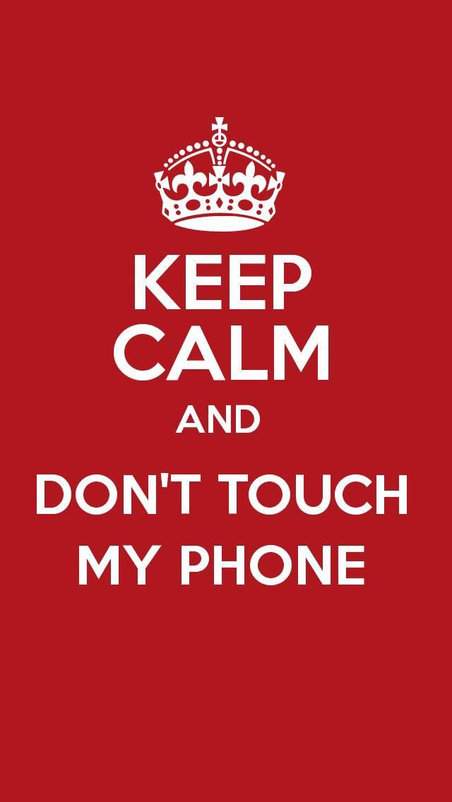 Keep Calm and Don't Touch my Phone Dont touch my phone