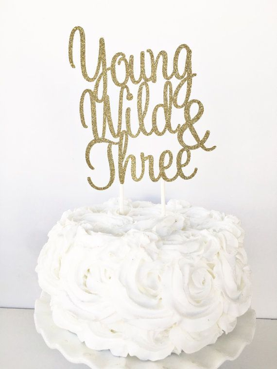 Young Wild And Three Cake Topper One 3rd Birthday Third By GlitterDesignsCo