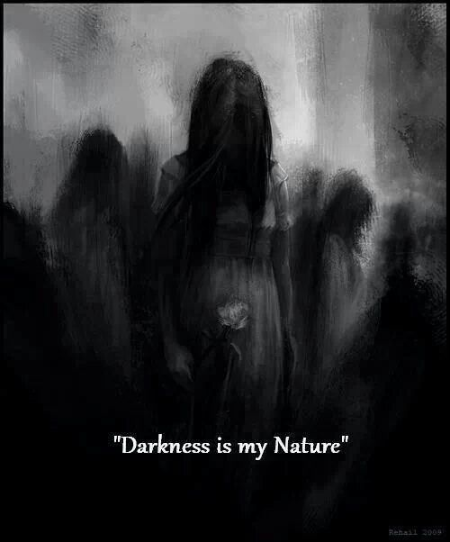 Darkness is my nature