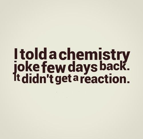 I told a chemistry joke few days back It didnu0027t get a reaction - best of periodic table joke au