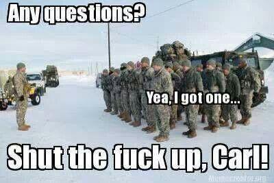 d9844893cf62e14ddc66b5eb36e9a4b9 shut the fuck up, carl meme, military and military humor