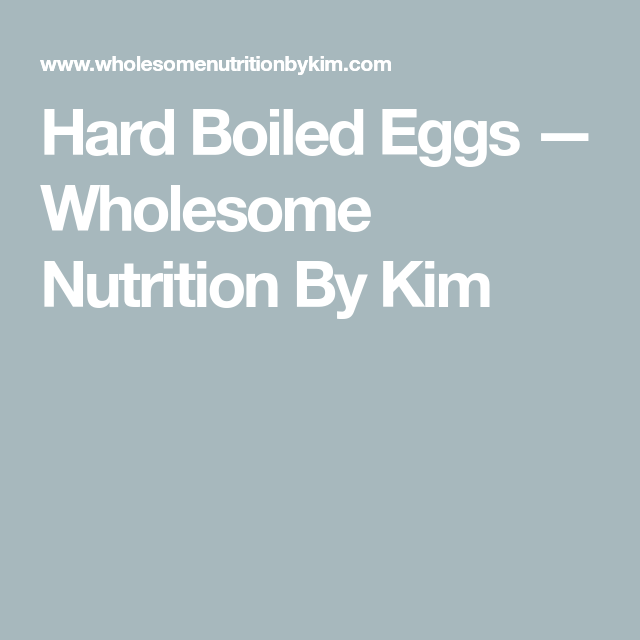 Hard Boiled Eggs — Wholesome Nutrition By Kim #boiledeggnutrition