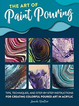 [EPub] The Art of Paint Pouring:Tips, techniques, and step-by-step instructions for creating colorfu
