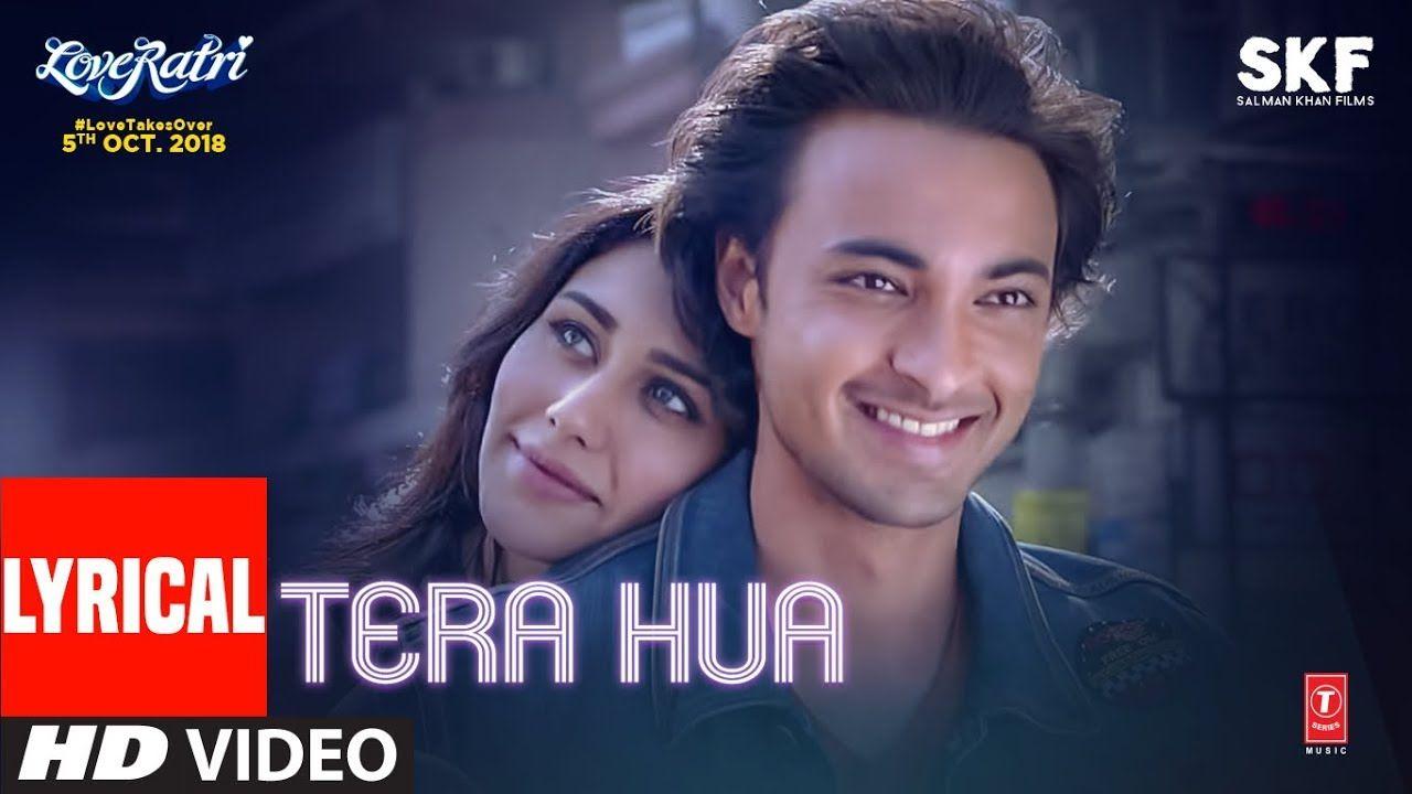 Tera Hua Video Song With Lyrics Atif Aslam Loveratri Aayush Sharma Warina Hussain Tanishk B Youtube Romantic Songs Video News Songs Songs