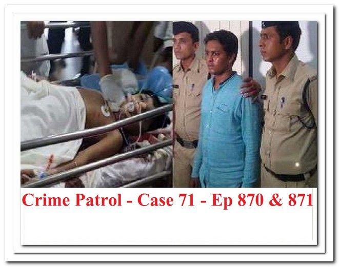 Crime Patrol Satark – Case 71 – Episode 870 – Episode 871 – Full