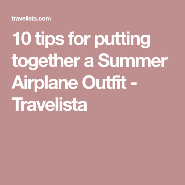 3b6fc1ab90c 10 tips for putting together a Summer Airplane Outfit - Travelista Summer  Airplane Outfit
