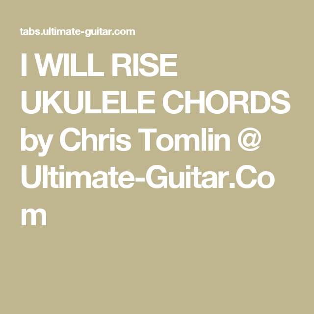 I Will Rise Ukulele Chords By Chris Tomlin Ultimate Guitar